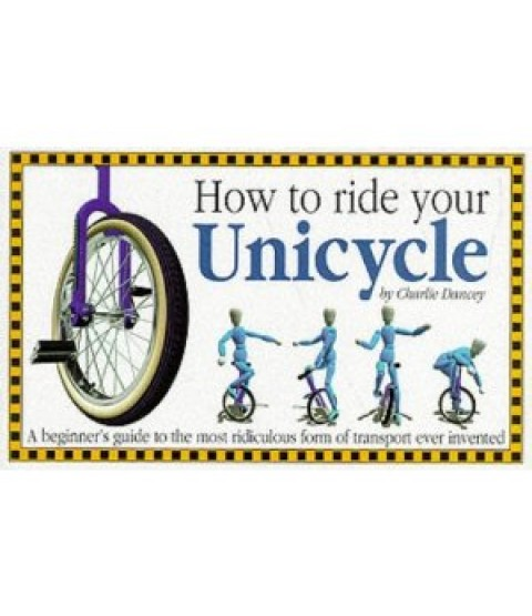 How To Ride Your Unicycle (Unicycle Book)