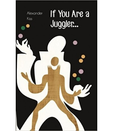 If You Are a Juggler...- Alexander Kiss
